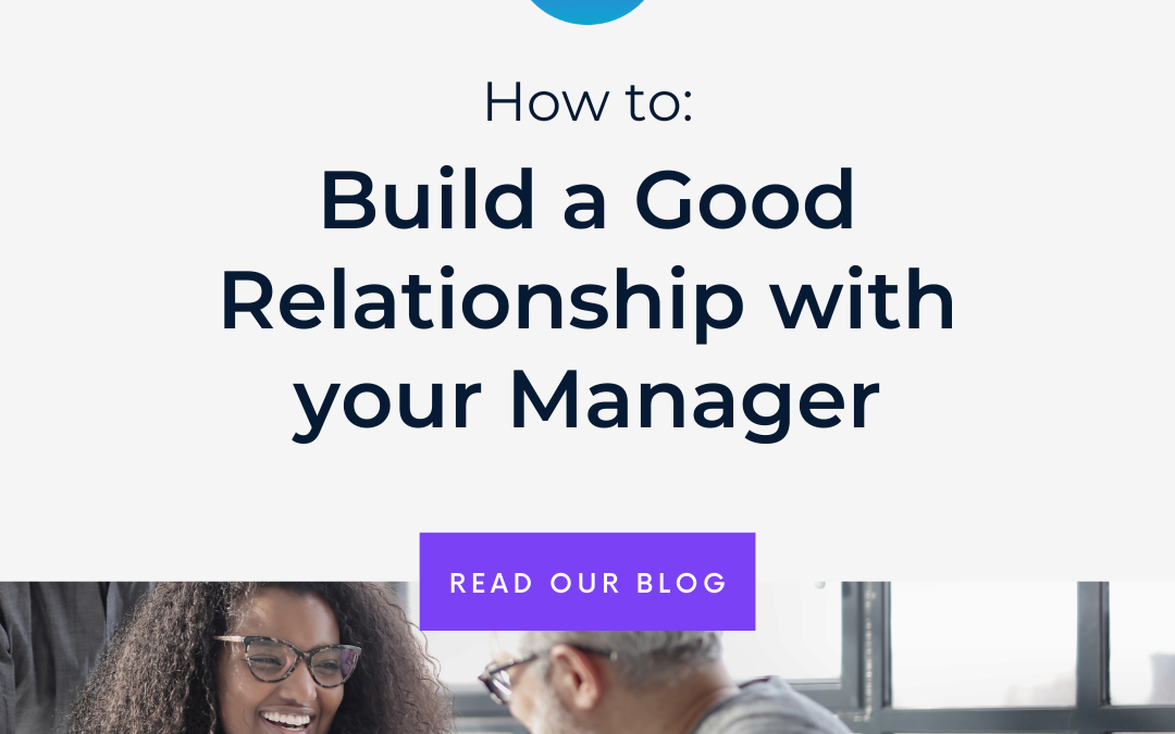How to build a good relationship with your manager